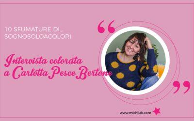 Intervista colorata a Carlotta Pesce Bertone!