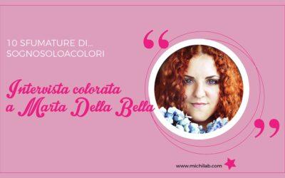 Intervista colorata a Marta Della Bella!