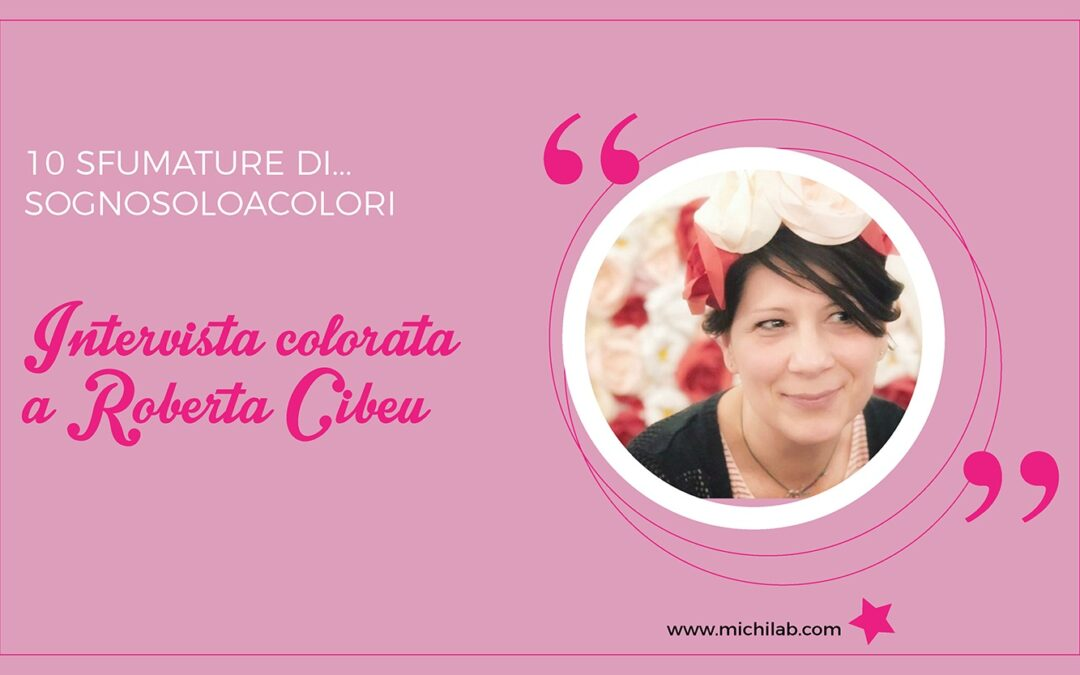 Intervista colorata a Roberta Cibeu!