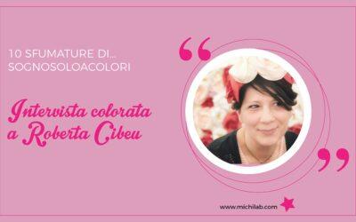 Intervista colorata a Roberta Cibeu!