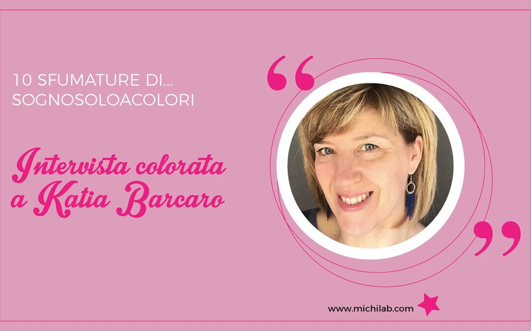 Intervista colorata a Katia Barcaro!