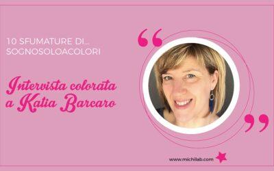 Intervista colorata a Katia Barcaro!