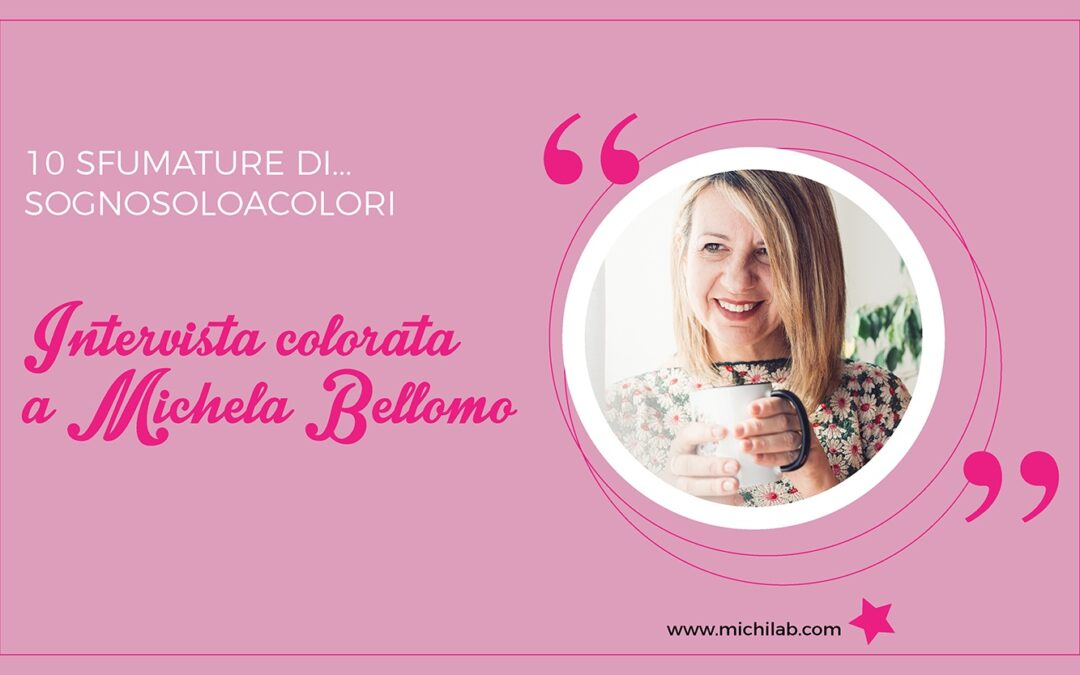 Intervista colorata a Michela Bellomo!